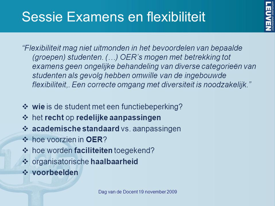 Dag van de Docent 19 november 2009 Sessie Examens en flexibiliteit Flexibiliteit mag niet uitmonden in het bevoordelen van bepaalde (groepen) studenten.