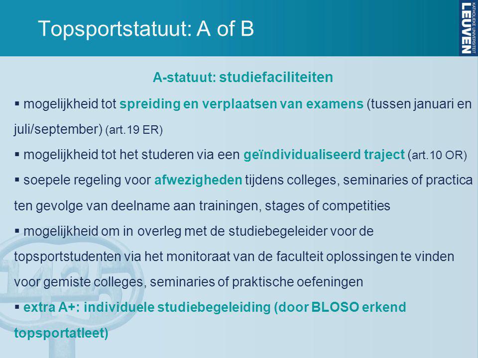 Topsportstatuut: A of B A-statuut: studiefaciliteiten  mogelijkheid tot spreiding en verplaatsen van examens (tussen januari en juli/september) (art.