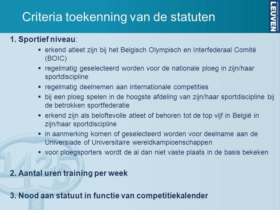 Criteria toekenning van de statuten 1. Sportief niveau:  erkend atleet zijn bij het Belgisch Olympisch en Interfederaal Comité (BOIC)  regelmatig ge
