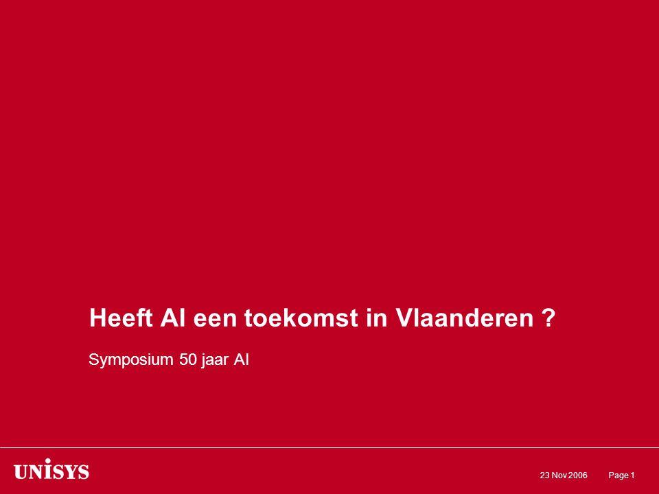 23 Nov 2006Page 1 Heeft AI een toekomst in Vlaanderen ? Symposium 50 jaar AI