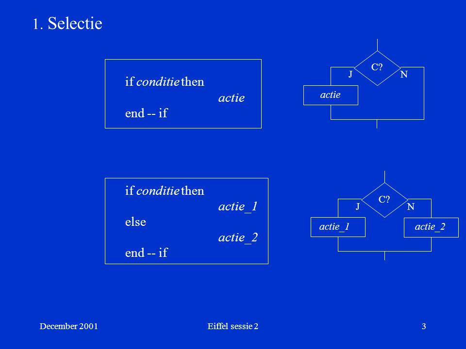 December 2001Eiffel sessie 224 De klasse INVOER class INVOER creation maken feature een_product : PRODUCT feature maken is do lees_invoer end -- maken feature lees_bestelling is do io.putstring( %NGeef hoeveelheid in : ) io.readint een_product.bestellen(io.lastint) end -- bestelling
