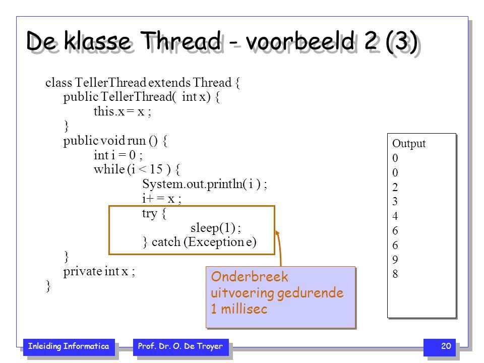Inleiding Informatica Prof. Dr. O. De Troyer 20 De klasse Thread - voorbeeld 2 (3) class TellerThread extends Thread { public TellerThread( int x) { t