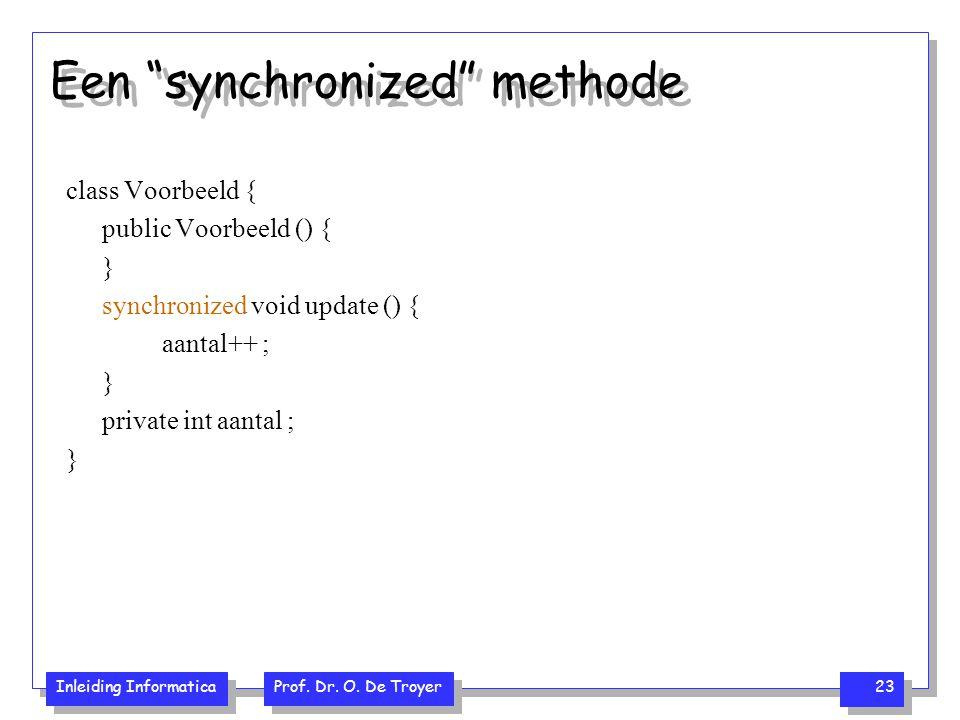 """Inleiding Informatica Prof. Dr. O. De Troyer 23 Een """"synchronized"""" methode class Voorbeeld { public Voorbeeld () { } synchronized void update () { aan"""