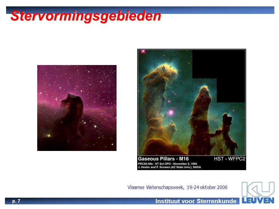 Instituut voor Sterrenkunde p. 7 Vlaamse Wetenschapsweek, 19-24 oktober 2006 Stervormingsgebieden