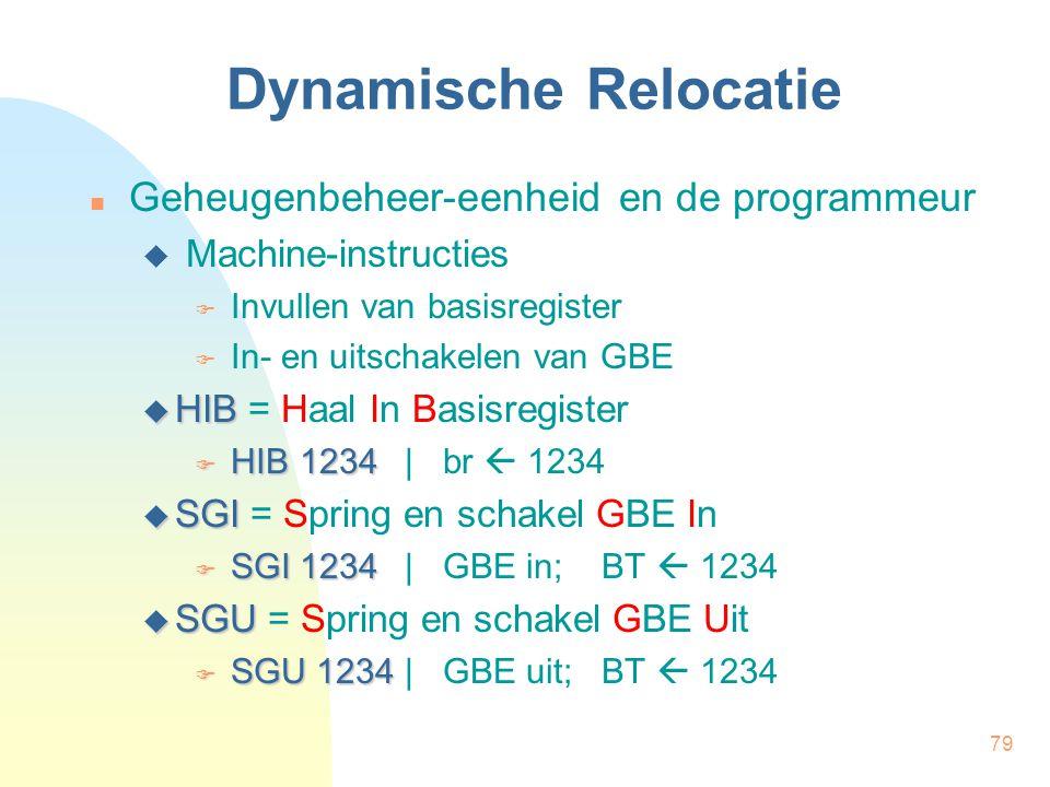 80 Dynamische Relocatie Gevolgen voor vertaler  Programma geladen vanaf 0000  Geen relocatietabel Gevolgen voor lader  ± Absolute Lader  Invullen basisregister  GBE inschakelen