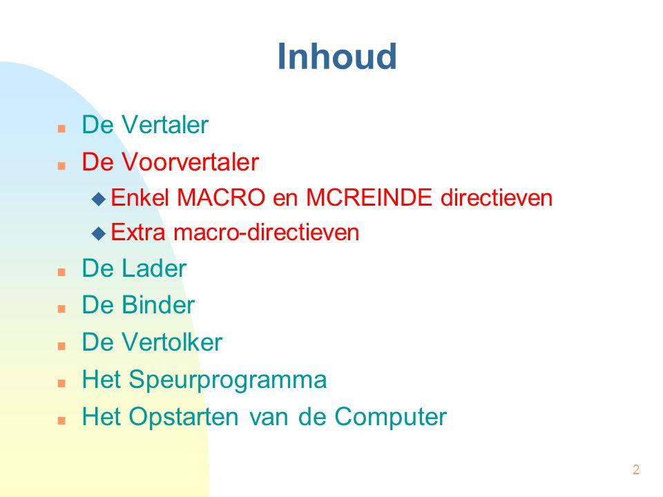 2 Inhoud De Vertaler De Voorvertaler  Enkel MACRO en MCREINDE directieven  Extra macro-directieven De Lader De Binder De Vertolker Het Speurprogramma Het Opstarten van de Computer