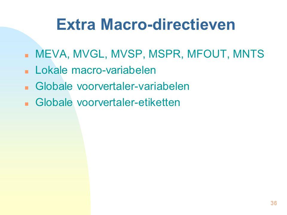 36 Extra Macro-directieven MEVA, MVGL, MVSP, MSPR, MFOUT, MNTS Lokale macro-variabelen Globale voorvertaler-variabelen Globale voorvertaler-etiketten