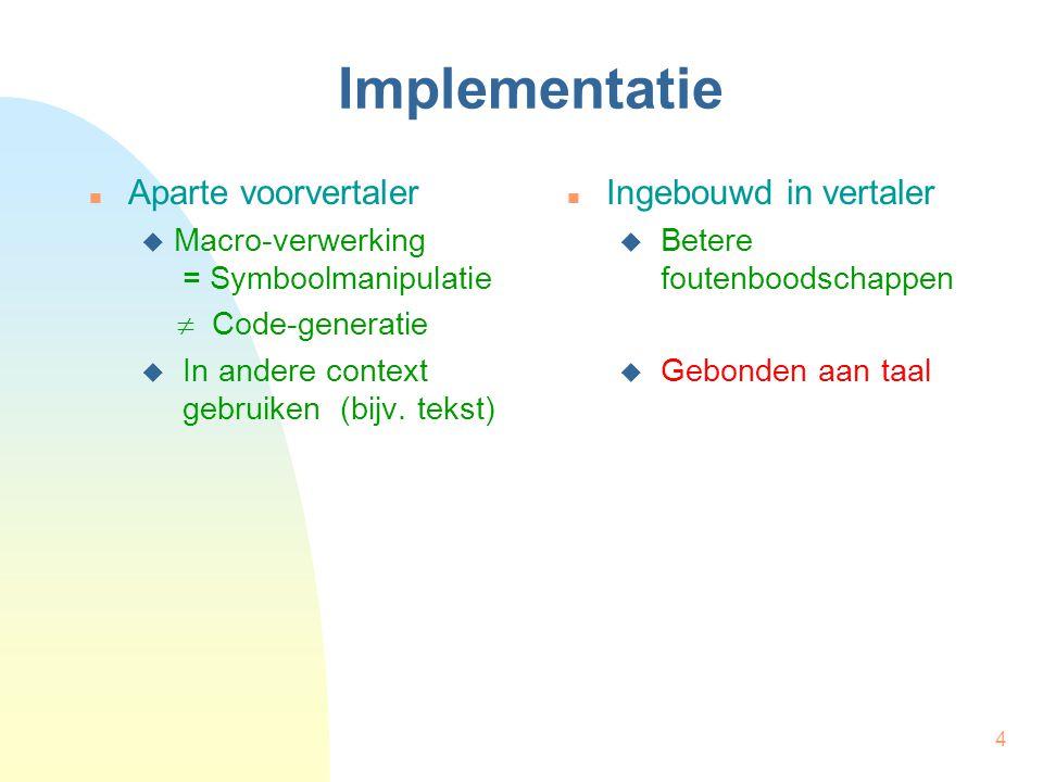 4 Implementatie Aparte voorvertaler  Macro-verwerking = Symboolmanipulatie  Code-generatie  In andere context gebruiken (bijv. tekst) Ingebouwd in