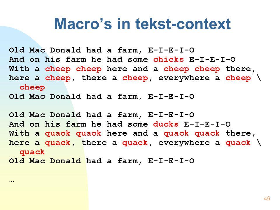 46 Macro's in tekst-context Old Mac Donald had a farm, E-I-E-I-O And on his farm he had some chicks E-I-E-I-O With a cheep cheep here and a cheep chee