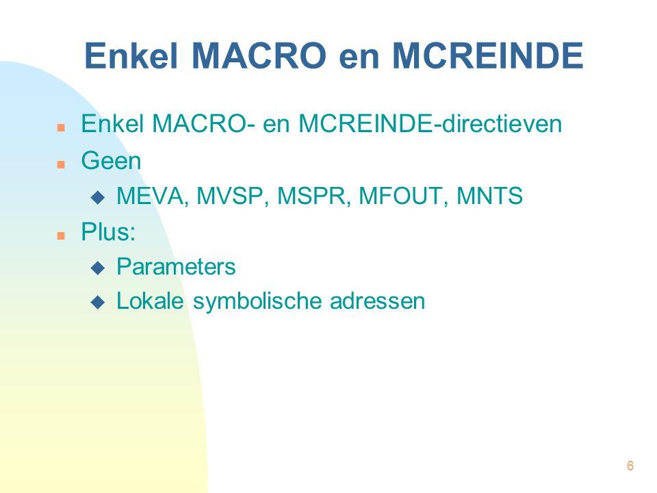 6 Enkel MACRO en MCREINDE Enkel MACRO- en MCREINDE-directieven Geen  MEVA, MVSP, MSPR, MFOUT, MNTS Plus:  Parameters  Lokale symbolische adressen