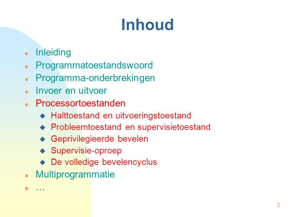 3 Inhoud Inleiding Programmatoestandswoord Programma-onderbrekingen Invoer en uitvoer Processortoestanden  Halttoestand en uitvoeringstoestand  Prob
