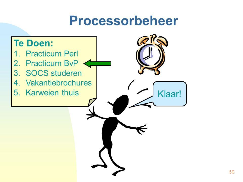 59 Processorbeheer Te Doen: 1.Practicum Perl 2.Practicum BvP 3.SOCS studeren 4.Vakantiebrochures 5.Karweien thuis Klaar!