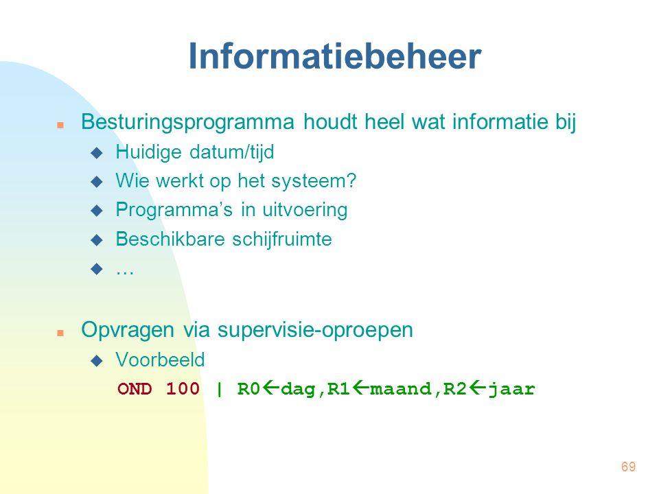 69 Informatiebeheer Besturingsprogramma houdt heel wat informatie bij  Huidige datum/tijd  Wie werkt op het systeem?  Programma's in uitvoering  B