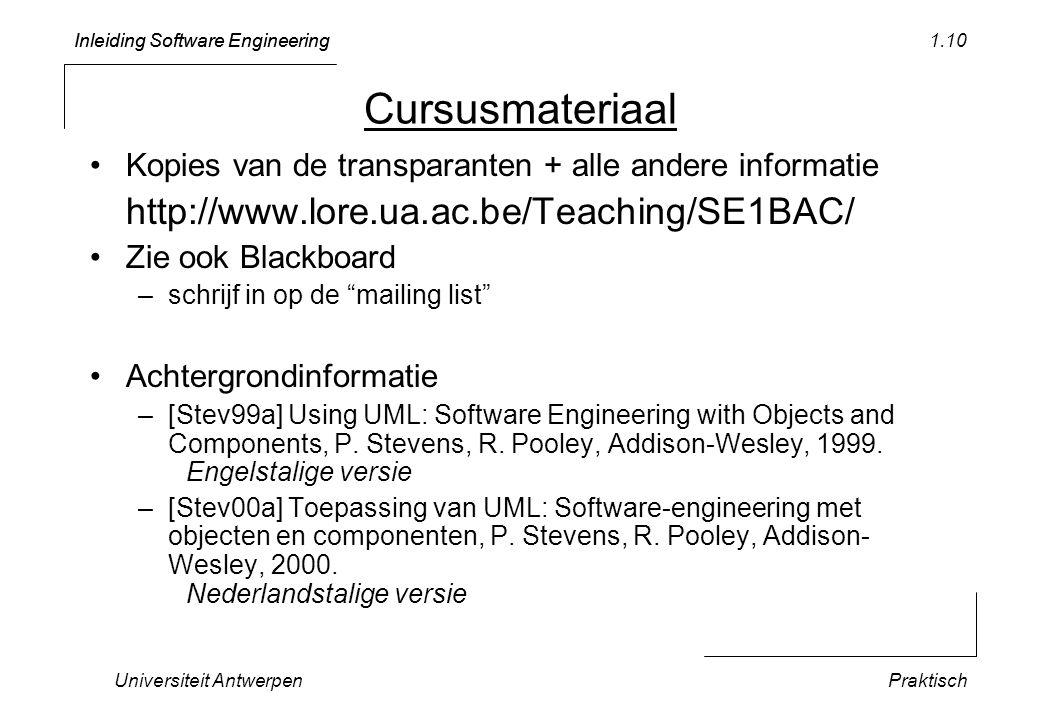 Inleiding Software Engineering Universiteit AntwerpenPraktisch 1.10 Cursusmateriaal Kopies van de transparanten + alle andere informatie http://www.lo
