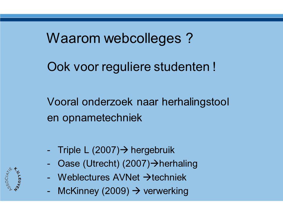Waarom webcolleges ? Ook voor reguliere studenten ! Vooral onderzoek naar herhalingstool en opnametechniek -Triple L (2007)  hergebruik -Oase (Utrech