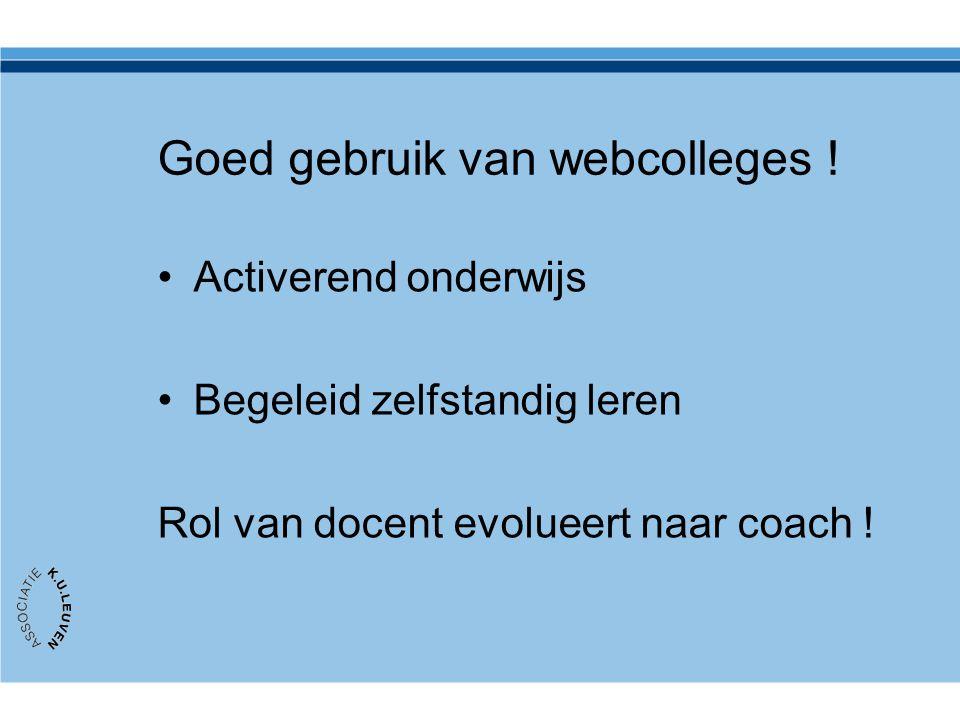 Goed gebruik van webcolleges ! Activerend onderwijs Begeleid zelfstandig leren Rol van docent evolueert naar coach !