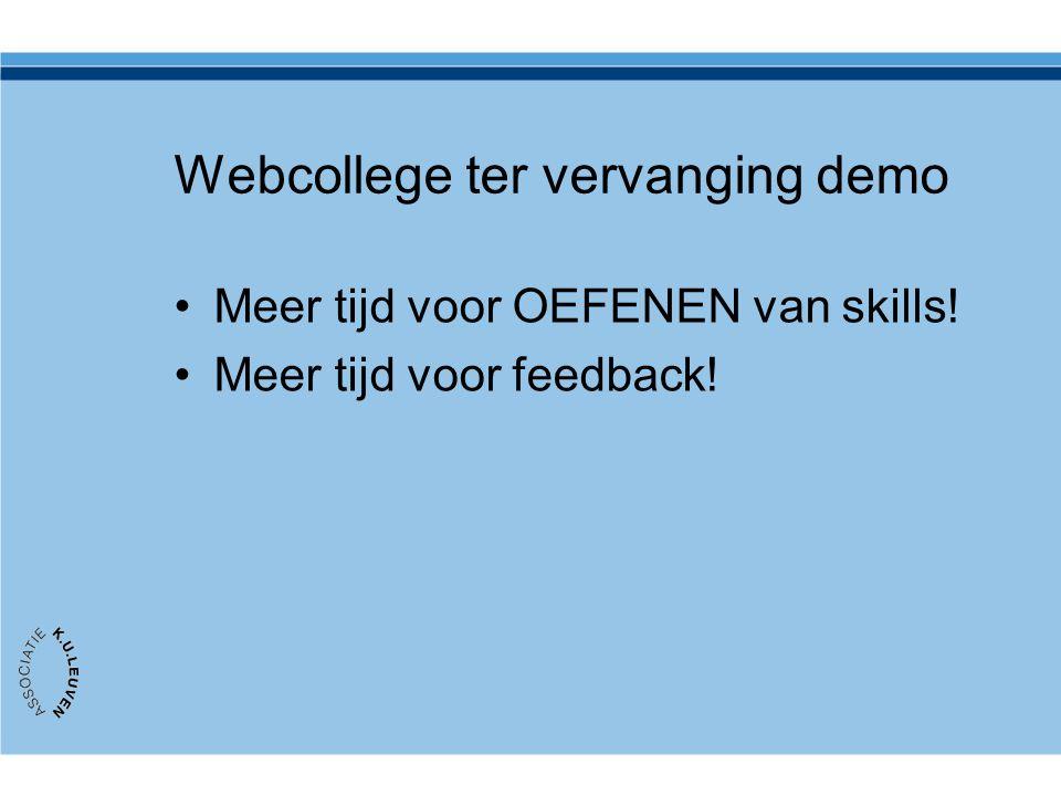 Webcollege ter vervanging demo Meer tijd voor OEFENEN van skills! Meer tijd voor feedback!
