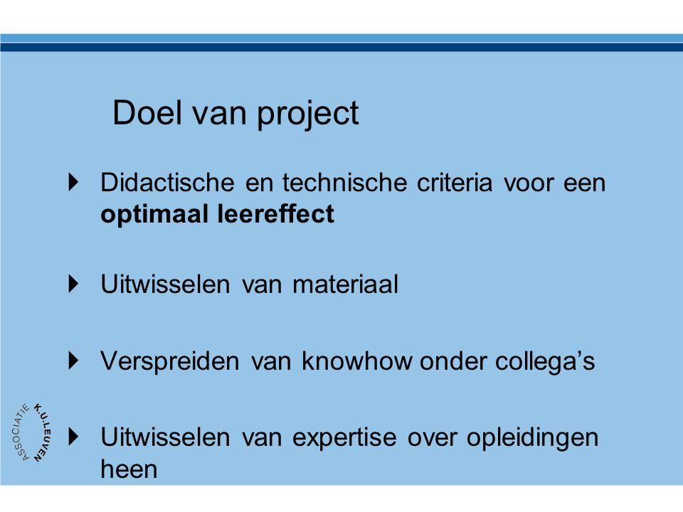 Doel van project  Didactische en technische criteria voor een optimaal leereffect  Uitwisselen van materiaal  Verspreiden van knowhow onder collega's  Uitwisselen van expertise over opleidingen heen