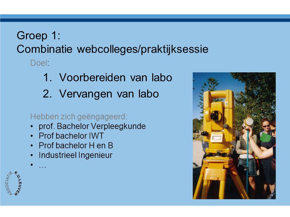 Groep 1: Combinatie webcolleges/praktijksessie Doel: 1.Voorbereiden van labo 2.Vervangen van labo Hebben zich geëngageerd: prof. Bachelor Verpleegkund
