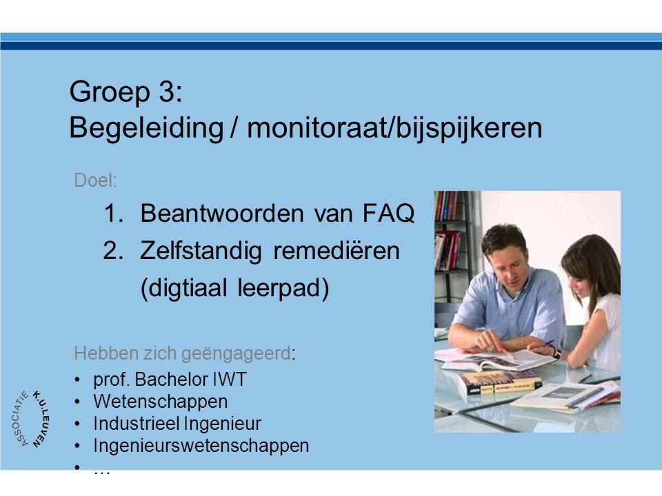 Groep 3: Begeleiding / monitoraat/bijspijkeren Doel: 1.Beantwoorden van FAQ 2.Zelfstandig remediëren (digtiaal leerpad) Hebben zich geëngageerd: prof.