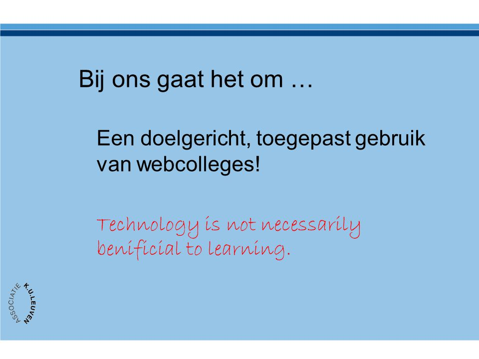 Bij ons gaat het om … Een doelgericht, toegepast gebruik van webcolleges.