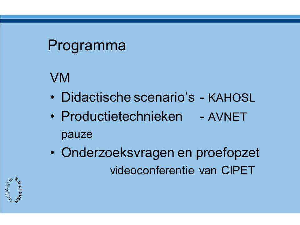 Programma VM Didactische scenario's- KAHOSL Productietechnieken- AVNET pauze Onderzoeksvragen en proefopzet videoconferentie van CIPET
