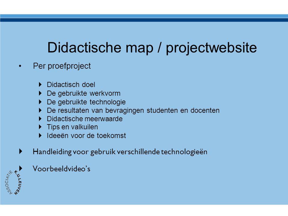 Didactische map / projectwebsite Per proefproject  Didactisch doel  De gebruikte werkvorm  De gebruikte technologie  De resultaten van bevragingen studenten en docenten  Didactische meerwaarde  Tips en valkuilen  Ideeën voor de toekomst  Handleiding voor gebruik verschillende technologieën  Voorbeeldvideo's