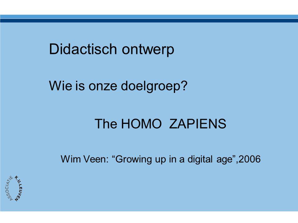 """Didactisch ontwerp Wie is onze doelgroep? The HOMO ZAPIENS Wim Veen: """"Growing up in a digital age"""",2006"""