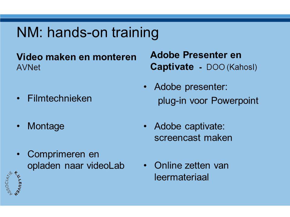 NM: hands-on training Video maken en monteren AVNet Filmtechnieken Montage Comprimeren en opladen naar videoLab Adobe Presenter en Captivate - DOO (Kahosl) Adobe presenter: plug-in voor Powerpoint Adobe captivate: screencast maken Online zetten van leermateriaal