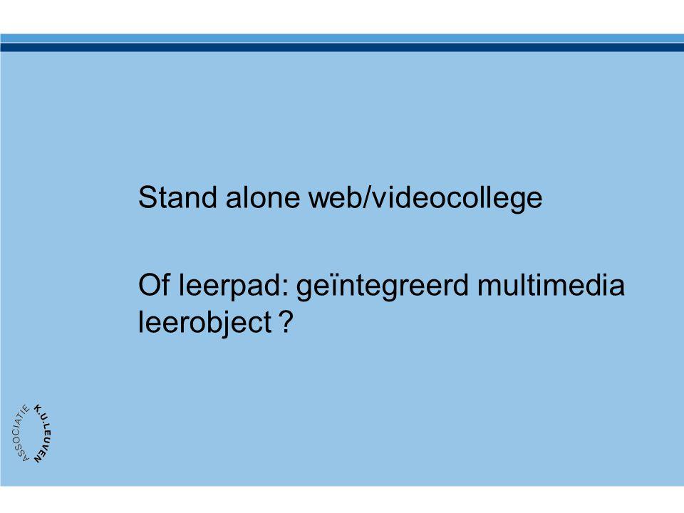 Stand alone web/videocollege Of leerpad: geïntegreerd multimedia leerobject ?