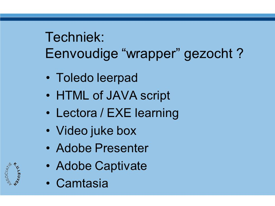 "Techniek: Eenvoudige ""wrapper"" gezocht ? Toledo leerpad HTML of JAVA script Lectora / EXE learning Video juke box Adobe Presenter Adobe Captivate Camt"