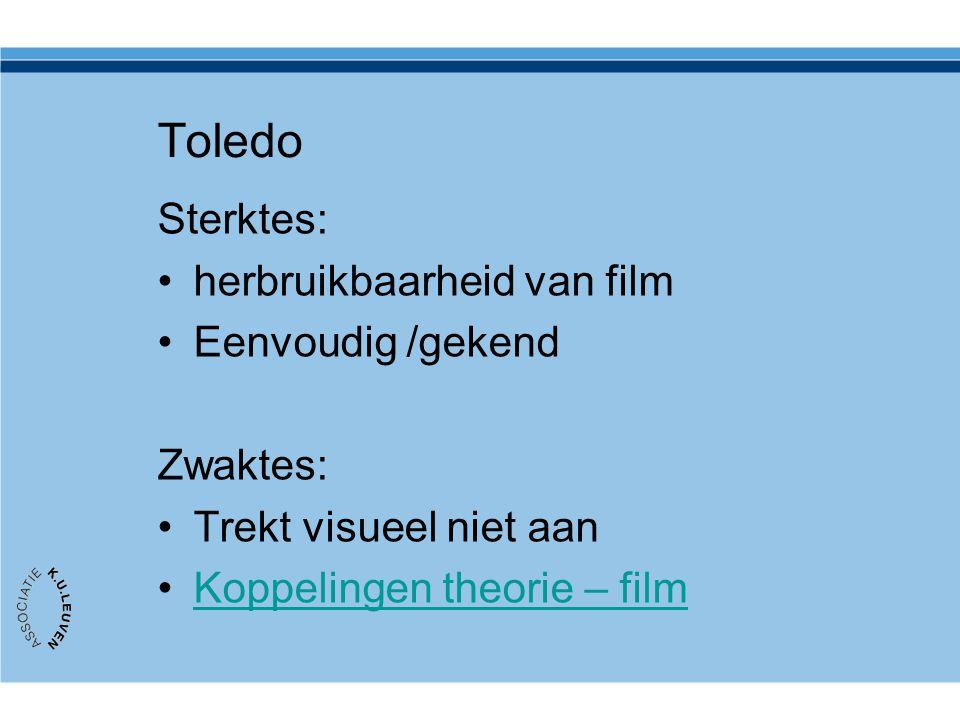 Toledo Sterktes: herbruikbaarheid van film Eenvoudig /gekend Zwaktes: Trekt visueel niet aan Koppelingen theorie – film