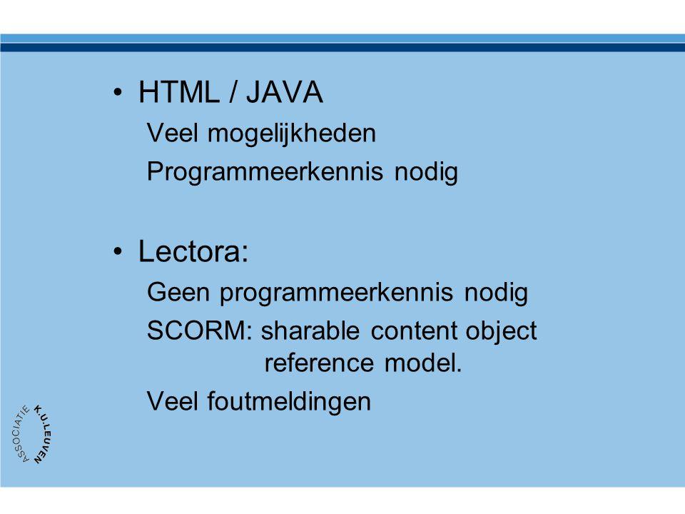 HTML / JAVA Veel mogelijkheden Programmeerkennis nodig Lectora: Geen programmeerkennis nodig SCORM: sharable content object reference model. Veel fout