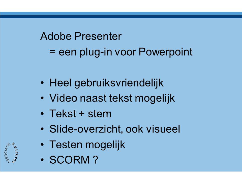 = een plug-in voor Powerpoint Heel gebruiksvriendelijk Video naast tekst mogelijk Tekst + stem Slide-overzicht, ook visueel Testen mogelijk SCORM ?