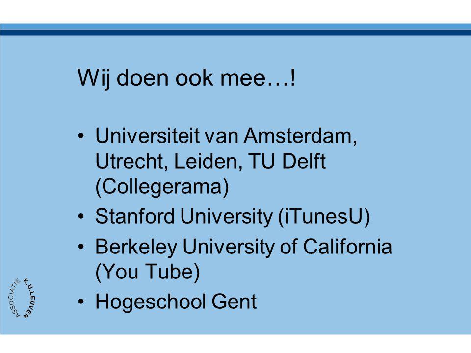 Wij doen ook mee…! Universiteit van Amsterdam, Utrecht, Leiden, TU Delft (Collegerama) Stanford University (iTunesU) Berkeley University of California
