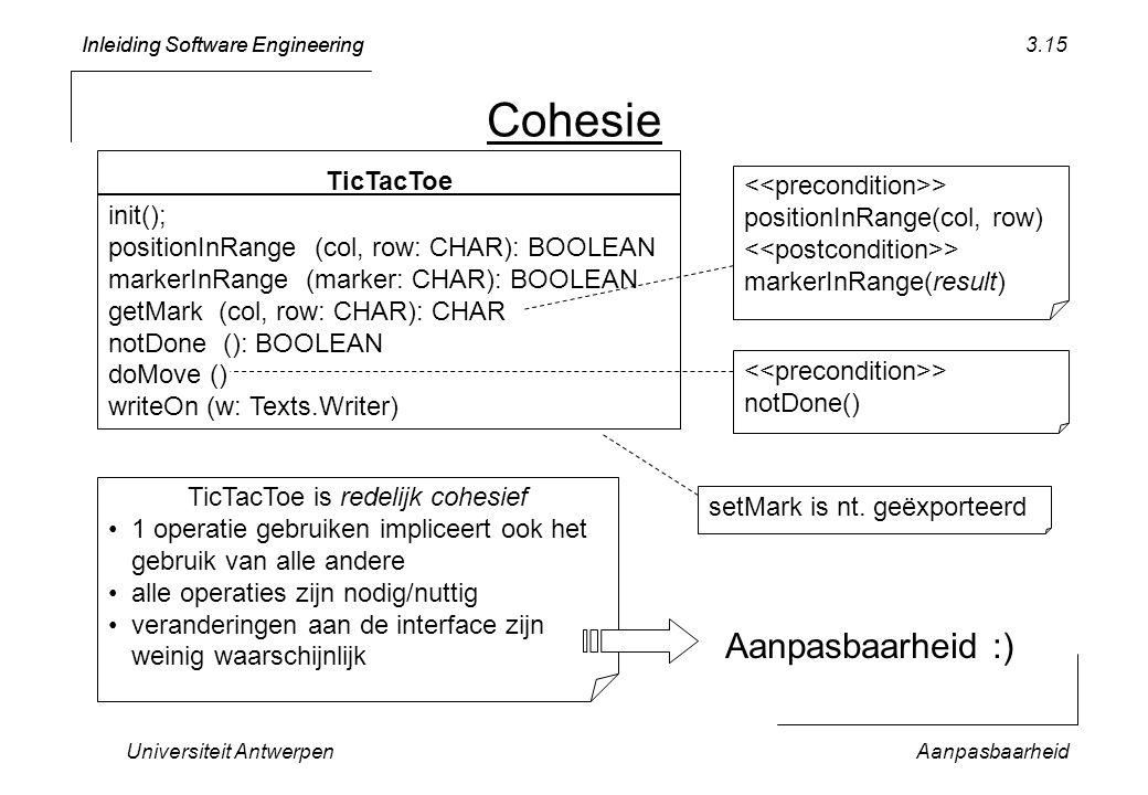 Inleiding Software Engineering Universiteit AntwerpenAanpasbaarheid 3.15 Cohesie TicTacToe is redelijk cohesief 1 operatie gebruiken impliceert ook he