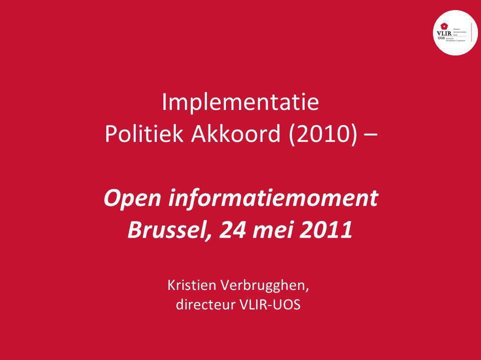 Implementatie Politiek Akkoord (2010) – Open informatiemoment Brussel, 24 mei 2011 Kristien Verbrugghen, directeur VLIR-UOS
