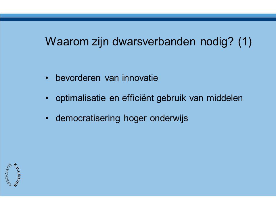 Waarom zijn dwarsverbanden nodig? (1) bevorderen van innovatie optimalisatie en efficiënt gebruik van middelen democratisering hoger onderwijs