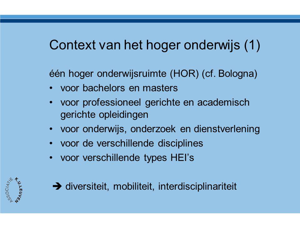 Context van het hoger onderwijs (1) één hoger onderwijsruimte (HOR) (cf. Bologna) voor bachelors en masters voor professioneel gerichte en academisch