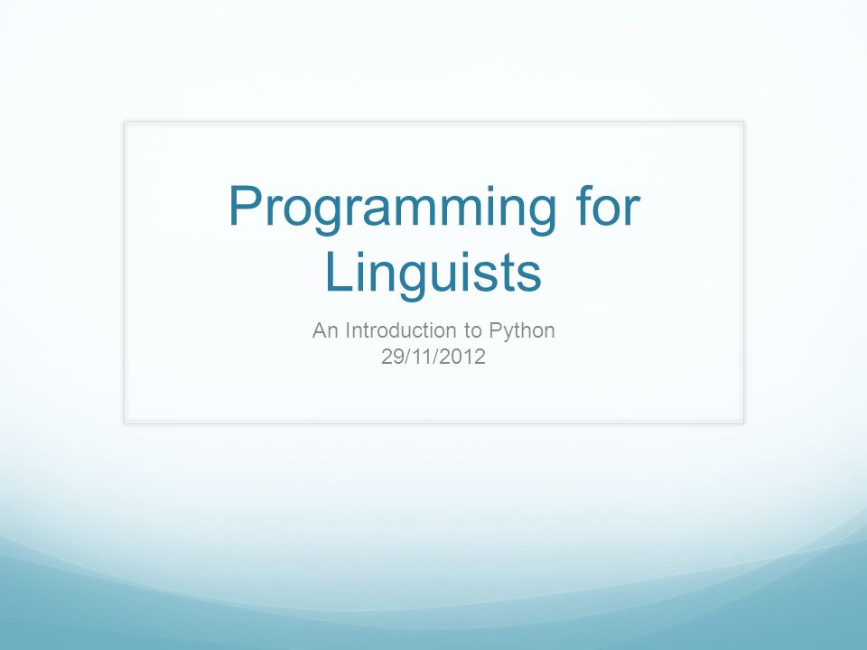 Programming for Linguists An Introduction to Python 29/11/2012