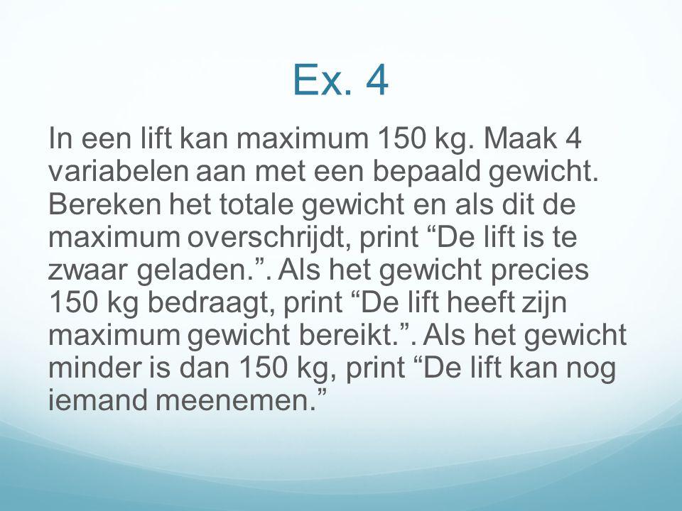 Ex. 4 In een lift kan maximum 150 kg. Maak 4 variabelen aan met een bepaald gewicht.