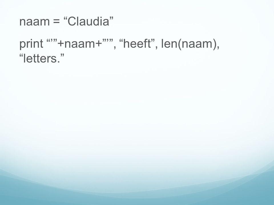 naam = Claudia print ' +naam+ ' , heeft , len(naam), letters.