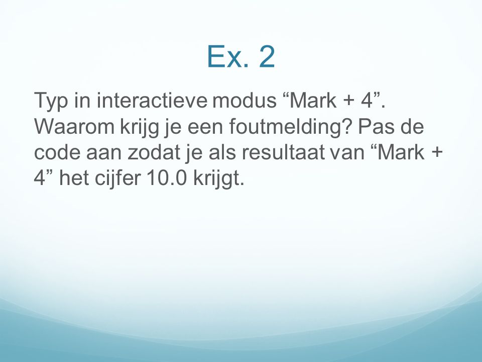 Ex. 2 Typ in interactieve modus Mark + 4 . Waarom krijg je een foutmelding.