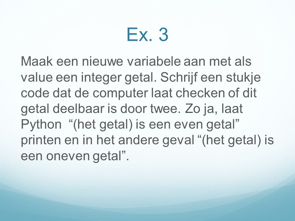 Ex. 3 Maak een nieuwe variabele aan met als value een integer getal.