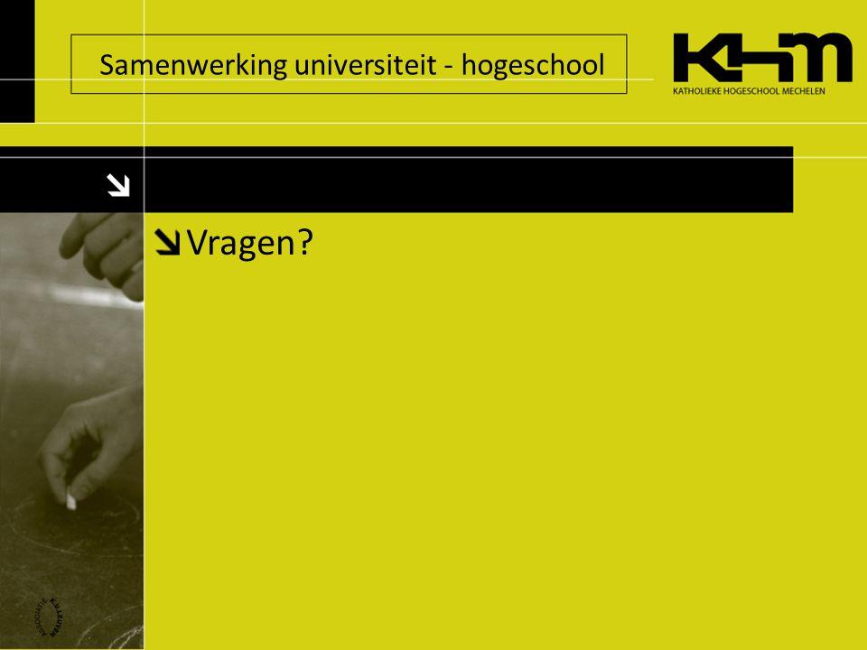 Samenwerking universiteit - hogeschool Vragen?