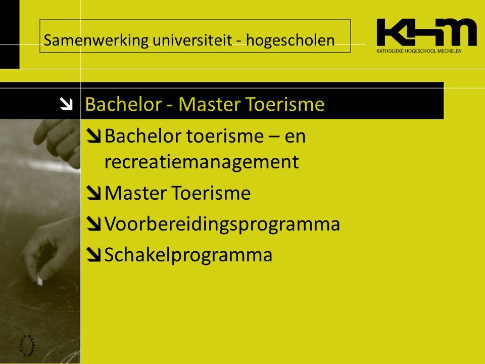 Bachelor toerisme – en recreatiemanagement Master Toerisme Voorbereidingsprogramma Schakelprogramma Bachelor - Master Toerisme