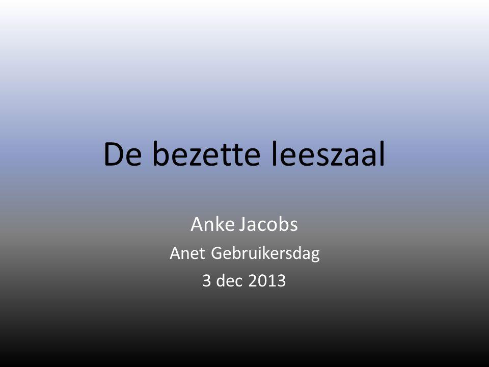 De bezette leeszaal Anke Jacobs Anet Gebruikersdag 3 dec 2013