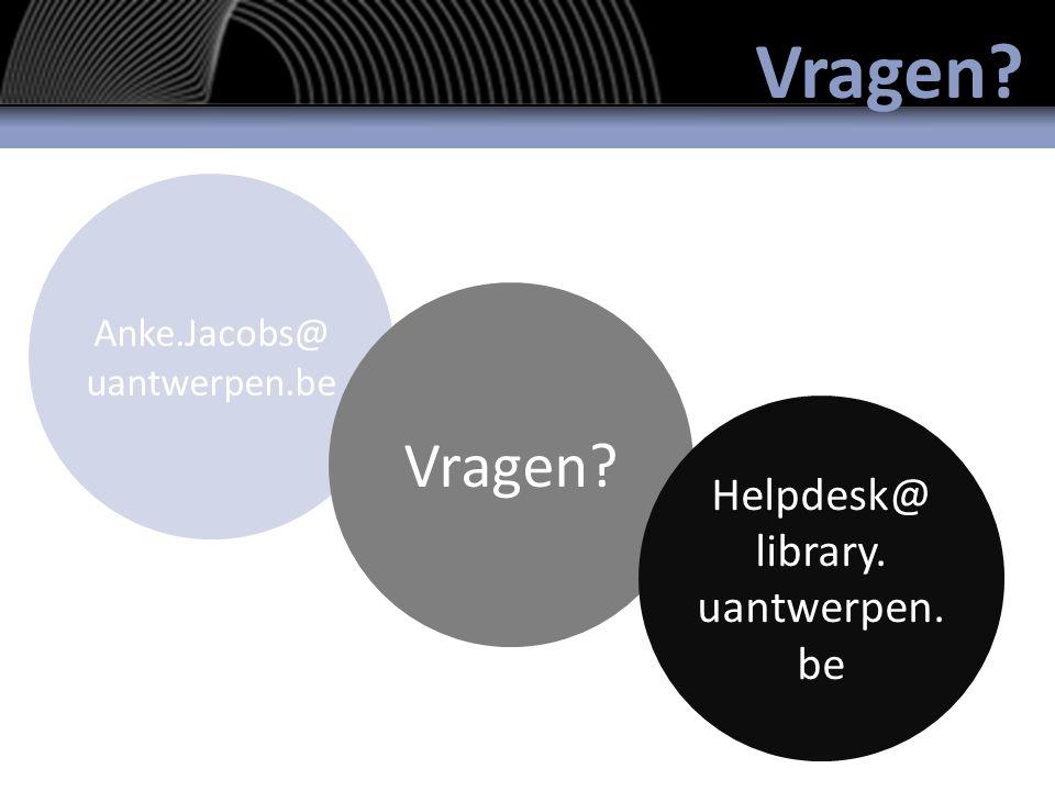 Vragen Anke.Jacobs@ uantwerpen.be Vragen Helpdesk@ library. uantwerpen. be