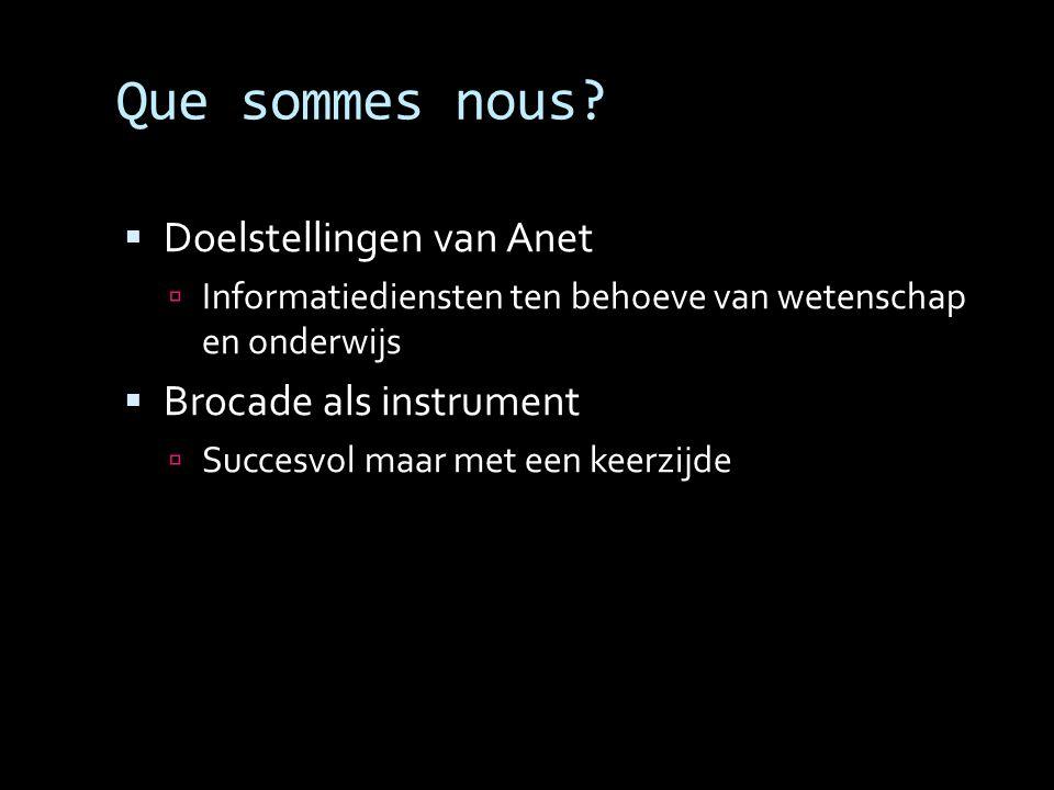 Que sommes nous?  Doelstellingen van Anet  Informatiediensten ten behoeve van wetenschap en onderwijs  Brocade als instrument  Succesvol maar met