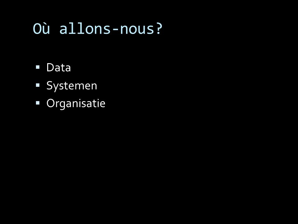 Où allons-nous  Data  Systemen  Organisatie